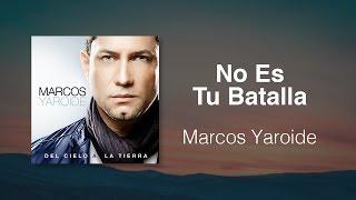 No Es Tu Batalla - Marcos Yaroide (música cristiana, letras incluidas)