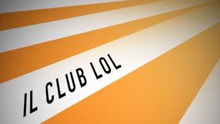 Te lo spiego io: Il Club LOL e come sbloccarlo