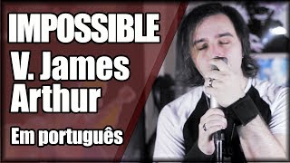IMPOSSIBLE em PORTUGUÊS (V. James Arthur)
