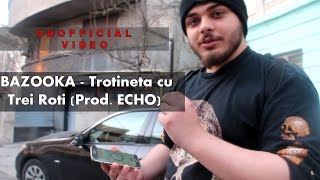 BAZOOKA - Trotineta cu Trei Roţi (Prod. ECHO)   UNOFFICIAL VIDEO