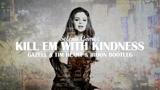 Selena Gomez - Kill Em With Kindness (Gazell x Tim Heart x Iroon Bootleg)
