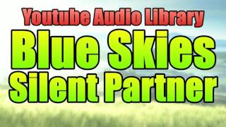 Blue Skies   Youtube Audio Library   Copyright Free Music Songs   Silent Partner