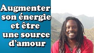 Comment augmenter votre énergie et être une source d'amour pour les autres