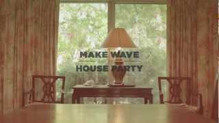 "Make Wave - ""House Party"" (Official Music Video)"