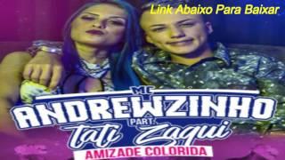 Mc Andrewzinho part Mc Tati Zaqui - Amizade Colorida -  Download