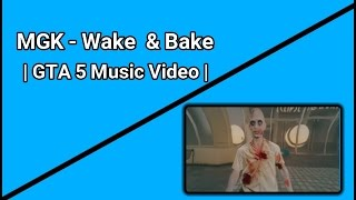 MGK - Wake & Bake - | GTA 5 Music Video |