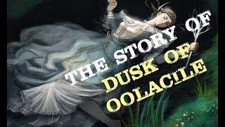 The Bright Story of Dusk of Oolacile