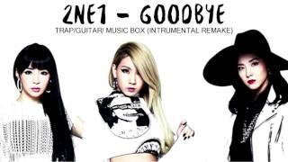 2ne1 - 안녕 (GOODBYE) | trap/guitar/music box | INSTRUMENTAL REMAKE