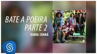 Karol Conká - Bate a Poeira Parte 2 (Malhação - Viva a Diferença) [Áudio Oficial]