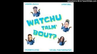 Watchu Talm Bout - @DJSmallz732 - @Flyy_TheProducer Feat. @Ayoo_Khaos & @Pyt.ny_