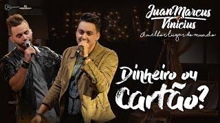 Juan Marcus e Vinícius - É Dinheiro ou Cartão? (DVD O melhor lugar do mundo)