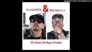 DJ ALPISTE & BIG UGLI C.I.- Seja Bem Vindo ( 20 Anos de Rap Cristão )