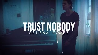 Cashmere Cat - Trust Nobody Ft. Selena Gomez - Cover