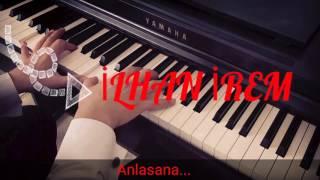 İLHAN İREM Anlasana...piyano cover