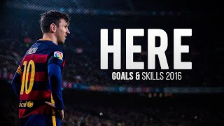 Lionel Messi ● Here ● Goals & Skills 2016 HD