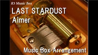 "LAST STARDUST/Aimer [Music Box] (Anime ""Fate/stay night: Unlimited Blade Works"" Insert Song)"