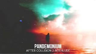 Pandemonium [After Collision 2] (Interlude)