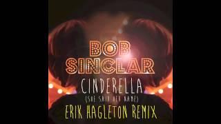 Bob Sinclar - Cinderella (Erik Hagleton Remix)