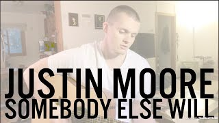 Somebody Else Will | Justin Moore Cover