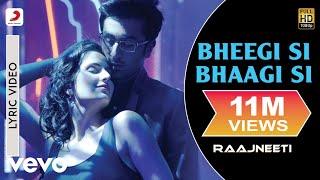 Bheegi Si Bhaagi Si - Lyric Video   Raajneeti   Ranbir   Katrina