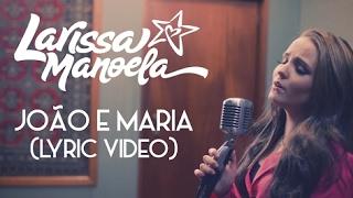 💐 Larissa Manoela - João e Maria (Lyric Vídeo) 💐