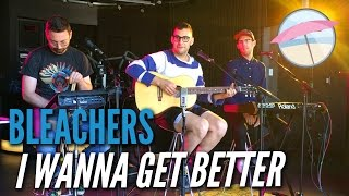 Bleachers - I Wanna Get Better (Live at the Edge)