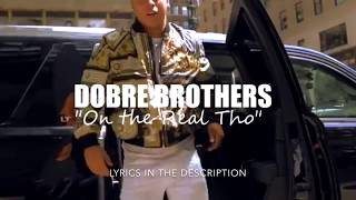 Dobre Brothers - On the Real Tho (official lyrics video)