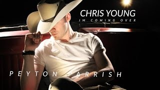 Chris Young - Im Comin Over (Peyton Parrish Cover)