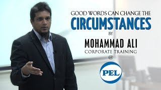 Good Words can Change the Circumstances | By Mohammad Ali @ PEL Pakistan