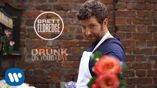 Brett Eldredge - Drunk On Your Love (Official Music Video)