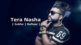 Sukhe the song TERA NASHA..............
