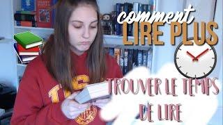 TROUVER LE TEMPS DE LIRE, LIRE PLUS: COMMENT ?