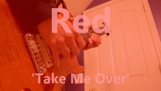 'Take Me Over' - Red (Guitar Cover)