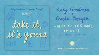 Katy Goodman & Greta Morgan - Where Eagles Dare (Misfits) [OFFICIAL AUDIO]