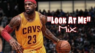 "Lebron James ""Look At Me"" Mix ᴴᴰ"