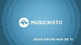 Jesus enche-nos de Ti - Grupo Génesis