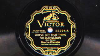 You've Got That Thing sung by Maurice Chevalier, 1930