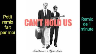 Macklemore - Can't Hold Us (Remix de 1 minute)