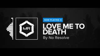 No Resolve - Love Me To Death [HD]