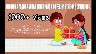 PHOOLO KA TARO KA SABKA KEHNA HAI || A DIFFERENT VERSION || COVER SONG