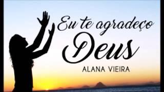 Alana Vieira: Eu te agradeço Deus