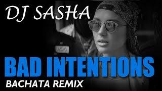 Bad Intentions - Sensual Bachata Remix 2017 - DJ Sasha