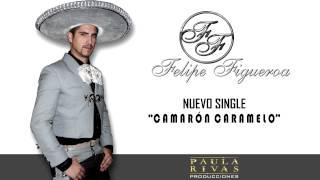 Camarón Caramelo - Felipe Figueroa (Single Julio 2015)