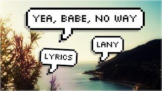 LANY- yea, babe, no way (Lyrics)