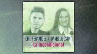 Chili Fernandez Ft Daniel Agostini - La Incondicional