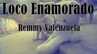 Loco Enamorado (Remmy Valenzuela) (Video Lyric)