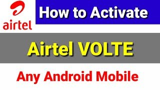How to activate Airtel VOLTE in any Android mobile   Airtel VOLTE activation process