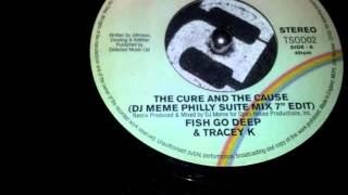 Fish Go Deep ft Tracey K - The Cure And The Cause