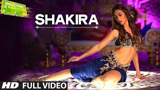 'Shakira' Full VIDEO Song   Welcome 2 Karachi   T-Series