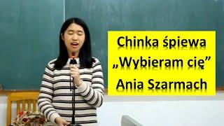 """Chinka śpiewa """"Wybieram Cię"""" - Ania Szarmach"""